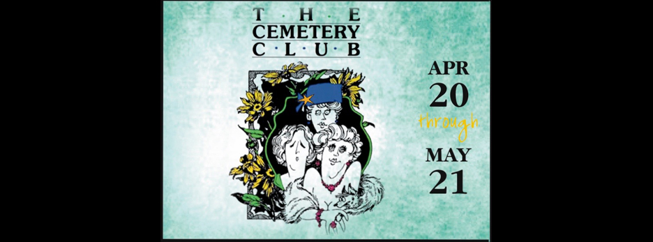 "O'Connell & Company Presents ""The Cemetery Club"""