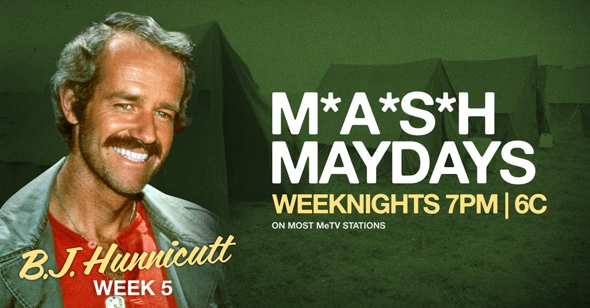 B.J. Hunnicutt Week ! M*A*S*H MAYDAYS Weeknights at 7 p.m.